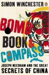 Bomb, book and compass. Joseph Needham and the Great Secrets of China - Simon Winchester