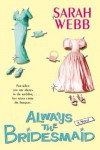 Always the Bridesmaid - Sarah Webb