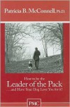 """How To Be The Leader Of The Pack...And Have Your Dog Love You For It. (""""How To"""" Booklets From Dog's Best Friend) - Patricia B. McConnell"""