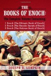 The Books of Enoch: A Complete Volume Containing 1 Enoch (The Ethiopic Book of Enoch), 2 Enoch (The Slavonic Secrets of Enoch), 3 Enoch (The Hebrew Book of Enoch) - Joseph B. Lumpkin