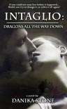 Intaglio: Dragons All The Way Down - Danika Stone