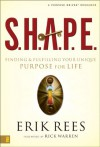 S.H.A.P.E.: Finding and Fulfilling Your Unique Purpose for Life - Erik E. Rees