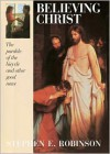 Believing Christ: The Parable of the Bicycle and Other Good News - Stephen E. Robinson