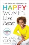 Happy Women Live Better - Valorie Burton
