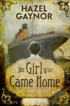 The Girl Who Came Home - A Titanic Novel - Hazel Gaynor