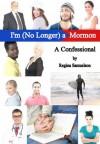 I'm (No Longer) a Mormon: A Confessional - Regina Samuelson