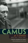 Camus at Combat: Writing 1944-1947 - Arthur Goldhammer, Albert Camus, Jacqueline Levi-Valensi, David Carroll