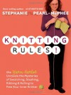 Knitting Rules!: The Yarn Harlot Unravels the Mysteries of Swatching, Stashing, Ribbing, & Rolling to Free Your Inner Knitter - Stephanie Pearl-McPhee