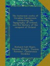 The historical works of Giraldus Cambrensis containing the Topography of Ireland, and the History of the conquest of Ireland - Richard Colt Hoare;Thomas Wright;Thomas Forester;Cambrensis Giraldus