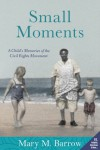 Small Moments: A Child's Memories of the Civil Rights Movement - Mary M. Barrow