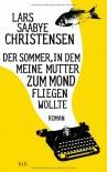 Der Sommer, in dem meine Mutter zum Mond fliegen wollte: Roman - Lars Saabye Christensen