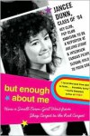 But Enough About Me: How a Small-Town Girl Went from Shag Carpet to the Red Carpet - Jancee Dunn