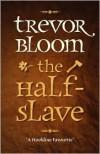 The Half-Slave - Trevor Bloom