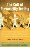 The Cult of Personality Testing: How Personality Tests Are Leading Us to Miseducate Our Children, Mismanage Our Companies, and Misunderstand Ourselves - Annie Murphy Paul