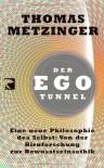 Der Ego Tunneleine Neue Philosophie Des Selbst: Von Der Hirnforschung Zur Bewusstseinsethik - Thomas Metzinger