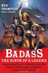 Badass: The Birth of a Legend: Spine-Crushing Tales of the Most Merciless Gods, Monsters, Heroes, Villains, and Mythical Creatures Ever Envisioned - Ben Thompson