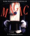 Mark Wilson's Cyclopedia Of Magic: A Complete Course - Mark       Wilson