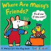 Where Are Maisy's Friends?: A Maisy Lift-the-Flap Book (Board Book) - Lucy Cousins