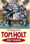 Only Human - Tom Holt