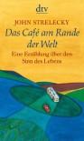Das Café am Rande der Welt: Eine Erzählung über den Sinn des Lebens - John Strelecky