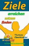 Ziele finden setzen erreichen - In 3 Schritten zu Ihrem Erfolg (Erfolgreich im Alltag) (German Edition) - Thomas Oberbichler, be wonderful!