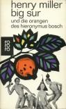 Big Sur und die Orangen des Hieronymus Bosch - Henry Miller, Kurt Wagenseil
