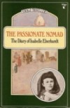 The Passionate Nomad: The Diary of Isabelle Eberhardt - Isabelle Eberhardt