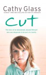 Cut: The True Story Of An Abandoned, Abused Little Girl Who Was Desperate To Be Part Of A Family - Cathy Glass
