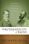 The Authenticity of Faith : The Varieties and Illusions of Religious Experience - Richard Beck