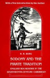 Sodomy and the Pirate Tradition: English Sea Rovers in the Seventeenth-Century Caribbean - B.R. Burg