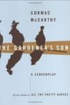 The Gardener's Son: a screenplay - Cormac McCarthy