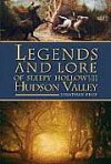Legends and Lore of Sleepy Hollow and the Hudson Valley - Jonathan Kruk