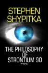 The Philosophy of Strontium 90 - Stephen Shypitka