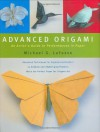 Advanced Origami: An Artist's Guide to Performances in Paper - Michael G. LaFosse