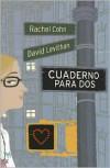 Cuaderno para Dos - David Levithan,  Rachel Cohn