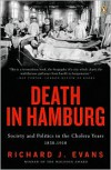 Death in Hamburg: Society and Politics in the Cholera Years, 1830-1910 - Richard J. Evans