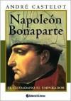 Napoleon Bonaparte - André Castelot