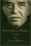 Gabriel García Márquez: Una Vida - Gerald Martin