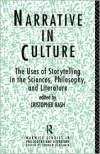 Narrative in Culture: The Uses of Storytelling in the Sciences, Philosophy and Literature - Cristopher Nash