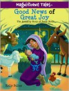 Good News of Great Joy: The Amazing Story of Jesus' Birth - Kelly Pulley