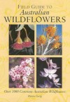 Field Guide To Australian Wildflowers: Over 100 Common Australian Wildflowers - Denise Grieg