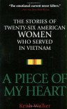 A Piece of My Heart: The Stories of 26 American Women Who Served in Vietnam - Keith Walker
