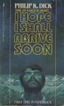 I Hope I Shall Arrive Soon - Philip K. Dick