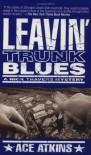 Leavin' Trunk Blues: A Nick Travers Mystery - Ace Atkins