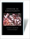 Atheism in Christianity: The Religion of the Exodus and the Kingdom - Ernst Bloch,  J. T. Swann (Translator),  Peter Thompson (Introduction)