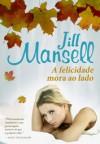 A Felicidade Mora ao Lado (Capa Mole) - Jill Mansell, Isabel Penteado