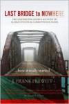 Last Bridge to Nowhere: FBI Confidential Source Account of Alaska's Political Corruption Scandal - Frank Prewitt