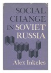 Social Change in Soviet Russia (Russian Research Center Studies) - Alex Inkeles