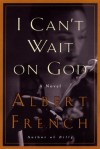 I Can't Wait on God - Albert French