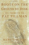 Boots on the Ground by Dusk: My Tribute to Pat Tillman - Mary Tillman